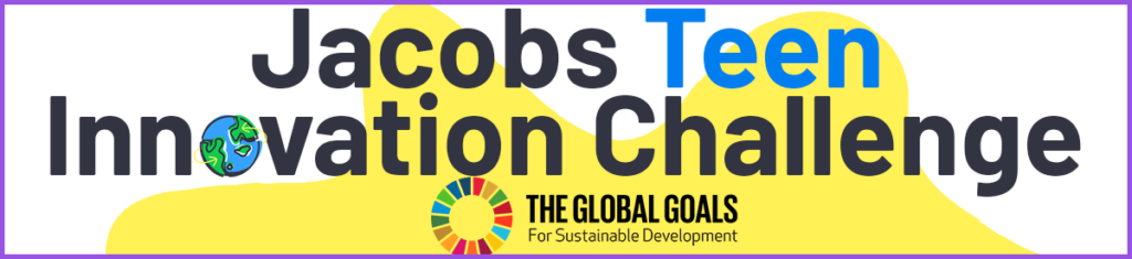 Jacobs Teen Innovation Challenge banner with Apply Now on it and the Global Goals for Sustainable Development logo.